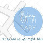 Flying with Baby:  Not as Bad as You Might Think