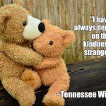 """I Have Always Depended on the Kindness of Strangers."""