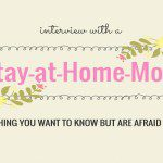 Interview with a Stay-at-Home-Mom:  Everything You Want to Know but Are Afraid to Ask