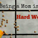 Being a Mom is Hard Work.  Are You Making it Harder Than it Has to Be?