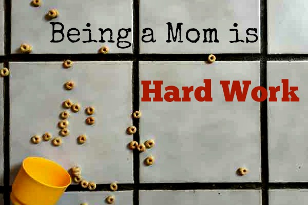 being a mom is hard work are you making it harder than it has to be