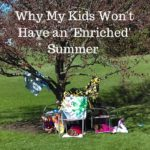 Why My Kids Won't Have an 'Enriched' Summer