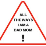 All the Ways I Am a 'Bad' Mom