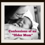 """Confessions of an """"Older Mom"""""""