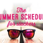 The Summer Schedule for Slackers