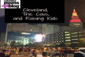 cleveland, the cavs, and raising kids