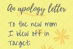 An Apology Letter to the new mom i blew off in target
