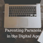 Parenting Paranoia in the Digital Age