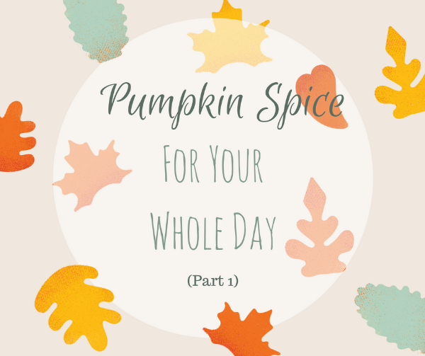 Pumpkin Spice All Day Long_1