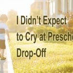 I Didn't Expect to Cry at Preschool Drop-Off