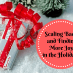 Scaling Back and Finding More Joy in the Holidays