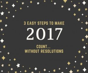 3-steps-to-make-2017-count-without-resolutions