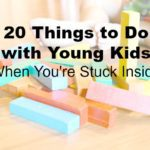 20 Things to Do with Young Kids When You're Stuck Inside