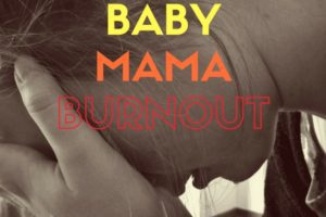 "Mama said, ""I'm burned out!"""