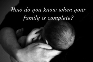 How do you know when your family is complete-