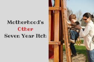 Motherhood's Other Seven Year Itch