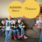 Blended, Part 2: Patience
