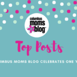 Columbus Moms Blog One Year Anniversary: Top Posts