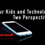 Our Kids and Technology: Two Perspectives
