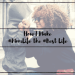 How I Make #MomLife the #BestLife