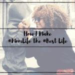How I Make #MomLife the #BestLife