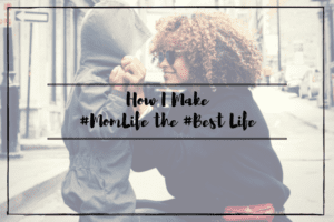 Make #MomLife the #BestLife
