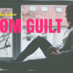 The Other Side of Mom Guilt