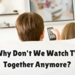 Why Don't We Watch TV Together Anymore?