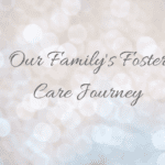 Our Family's Foster Care Journey