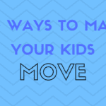 75+ Ways to Make Your Kids MOVE