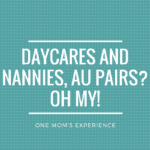 Daycares and Nannies, Au Pairs? Oh My!