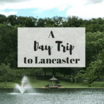A Day Trip to Lancaster