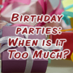 Birthday Parties: When Is It Too Much?