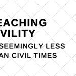 Teaching Civility in Seemingly Less Than Civil Times