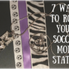 7 Ways to Rock Your Soccer Mom Status (1)