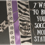7 Ways to Rock Your Soccer Mom Status