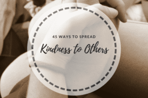 45 Ways to Spread Kindness to Others