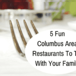 Five Fun Columbus Area Restaurants To Try With Your Family