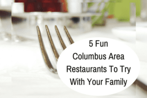 5 Fun Columbus Area Restaurants To Try With Your Family