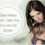 Dear Weary Mom, I See You