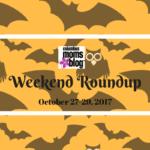 Weekend Roundup: October 27- 29
