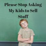 Please Stop Asking My Kids to Sell Stuff