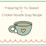 Preparing for Flu Season + Chicken Noodle Soup Recipe
