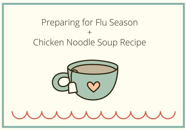 Preparing for Flu Season +Chicken Noodle Soup Recipe