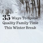 35 Ways To Spend Quality Family Time This Winter Break