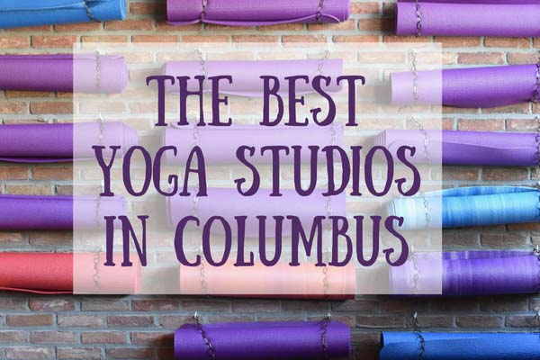 Guide To The Best Yoga Studios In Columbus, Ohio | Columbus Yoga Studios | Yoga in Columbus