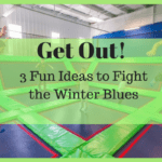 Get Out! 3 Fun Ideas to Fight the Winter Blues