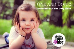 One and Done: In Defense of the Only Child | Why I am choosing to only have one child