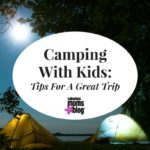 Camping With Kids: Tips For A Great Trip