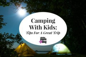 Camping With Kids Tips For A Great Trip